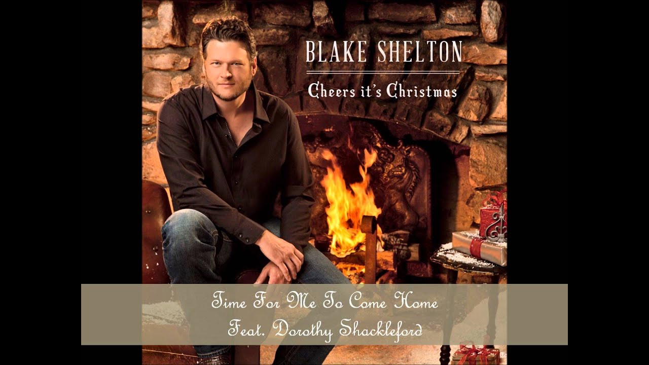 Time For Me To Come Home For Christmas.Time For Me To Come Home By Blake Shelton Feat Dorothy Shackleford Album Cover Hd