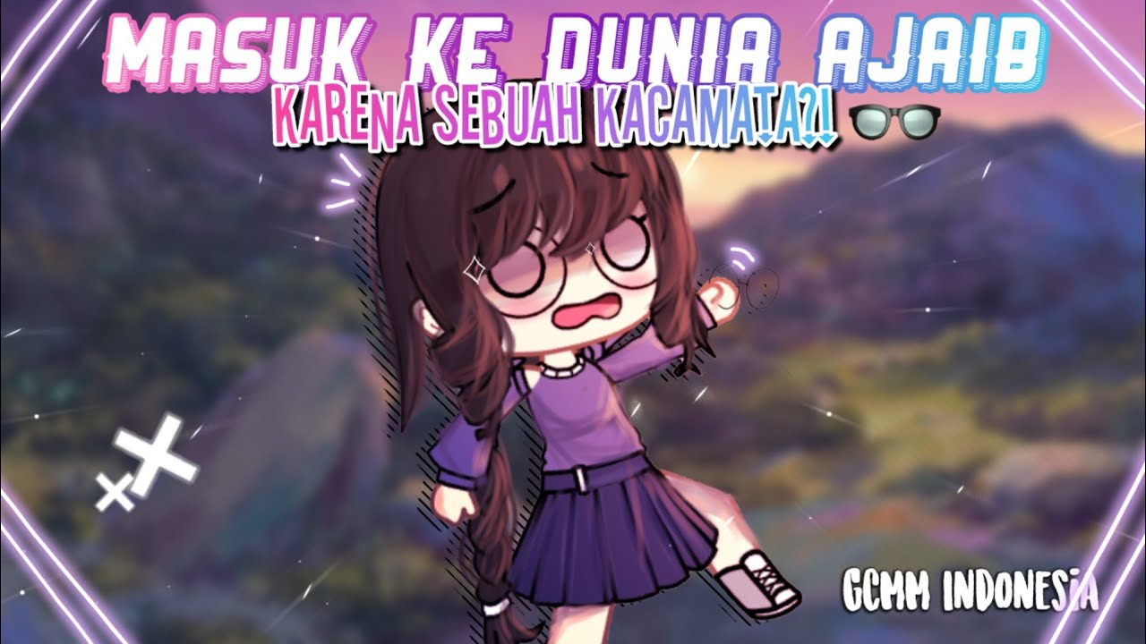 Masuk Ke Dunia Ajaib Karena Sebuah Kacamata?!   Gacha Club Indonesia  GCMM Indonesia