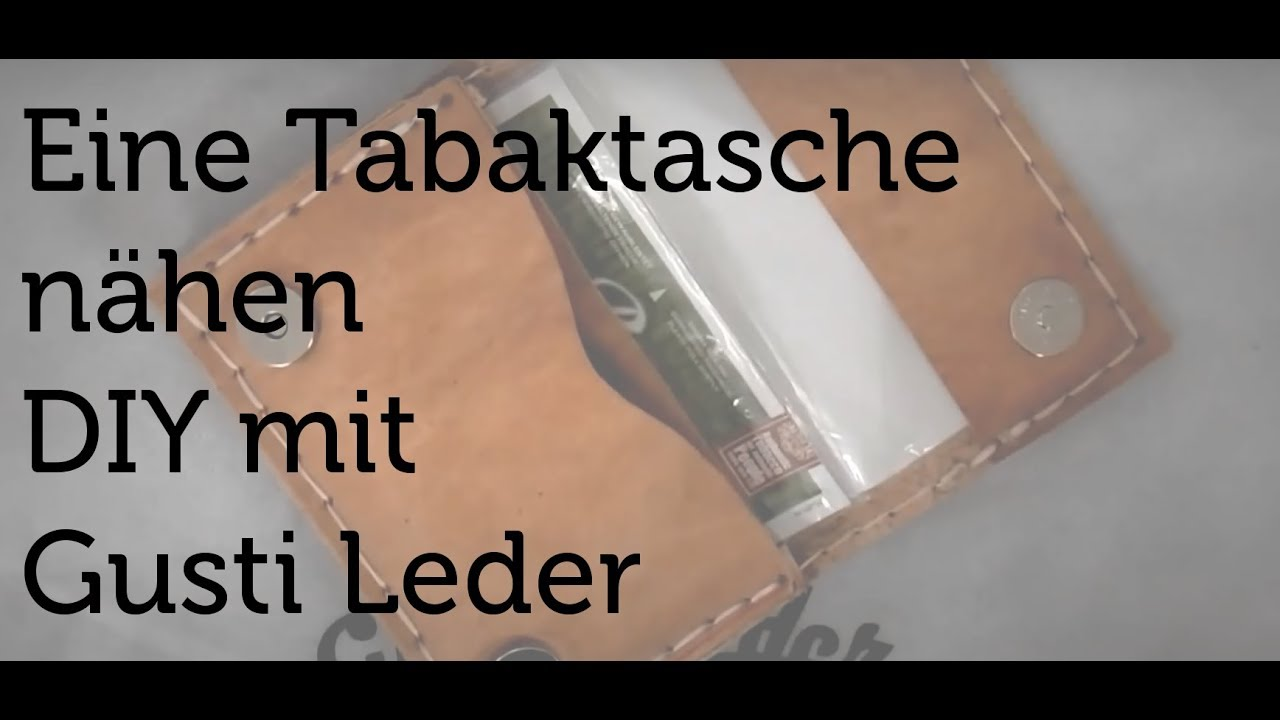 tutorial eine tabaktasche selber n hen diy anleitung gusti leder youtube. Black Bedroom Furniture Sets. Home Design Ideas