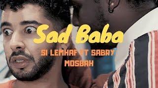 SI LEMHAF FT SABRY MOSBAH - SAD BABA (Official Video)