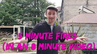5 Minute Fires (In an 8 minute video)