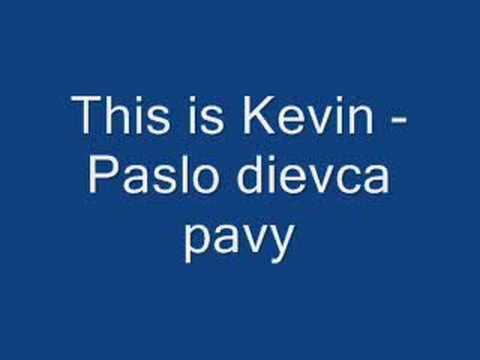 This is Kevin - Paslo dievca pavy