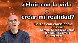 """¿Fluir con la vida o crear mi realidad? - Cortos con consciencia de """"Preguntas a Emilio Carrillo"""""""