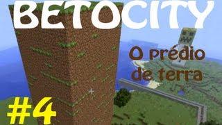 BetoCity - Ep 4 - O prédio de terra!