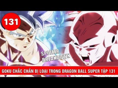 Tiết lộ mới nhất về Dragon Ball Super tập 131 : Goku sẽ rơi đài - Ai sẽ là MVP giải đấu ?