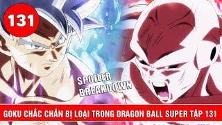 Tiết lộ mới nhất về Dragon Ball Super tập 131 : Goku chắc chắn bị loại - Ai sẽ là MVP giải đấu ?