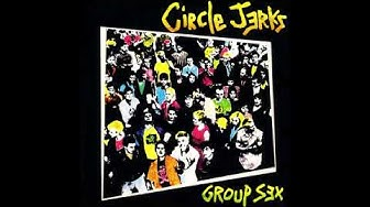 Circle Jerks - Group Sex (Full Album) HQ