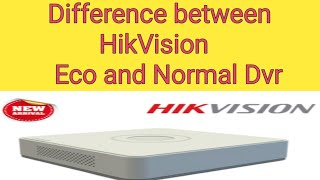 Difference between  HIKVISION ECO Series Dvr and and Nor Normal series Dvr