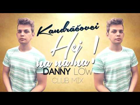 Kandráčovci - Hej Na Na Na (Danny Low Club Mix) (Lyrics )