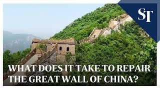 What does it take to repair the Great Wall of China? | The Straits Times