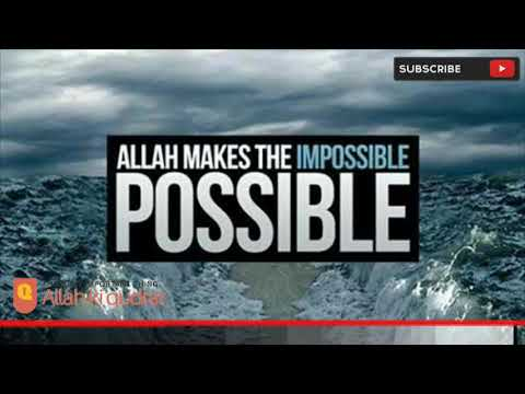 MOST ALLAH MAKES THE IMPOSSIBLE POSSIBLE