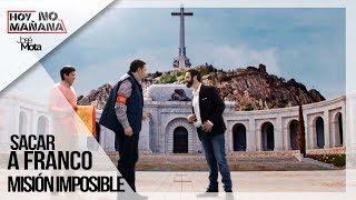 Sacar a Franco, Misión Imposible | Hoy no Mañana #1| JM
