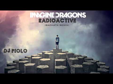 Imagine Dragons - Radioactive (BACHATA REMIX) DJ PIOLO