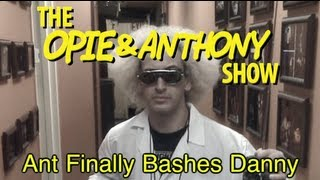 Opie & Anthony: Ant Finally Bashes Danny (07/09/13)