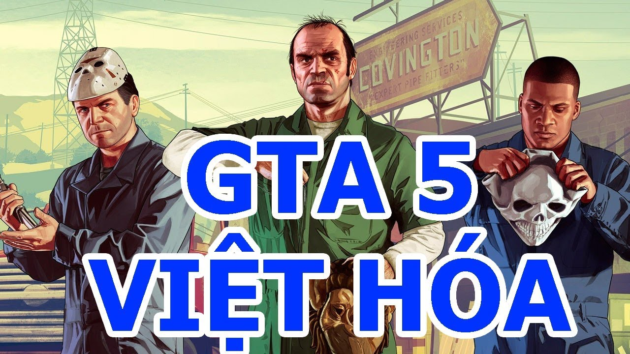 [GTA5] Hướng Dẫn Cài Đặt GTA5 VIỆT HÓA FULL CRACK mới nhất 2019