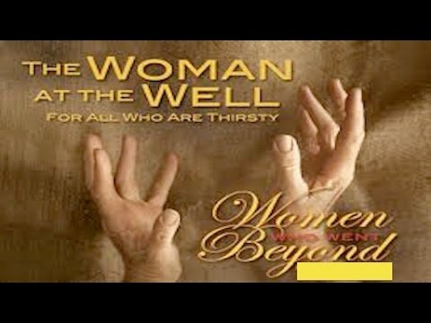 The Woman at the Well: Are You Thirsty? Come and Drink!