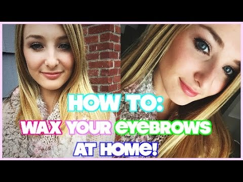 How To: WAX YOUR EYEBROWS AT HOME! - YouTube