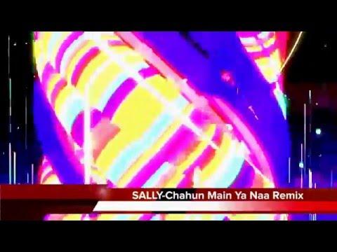 SALLY - Chahun Main Ya Naa Remix -2016 (rolling in the deep)
