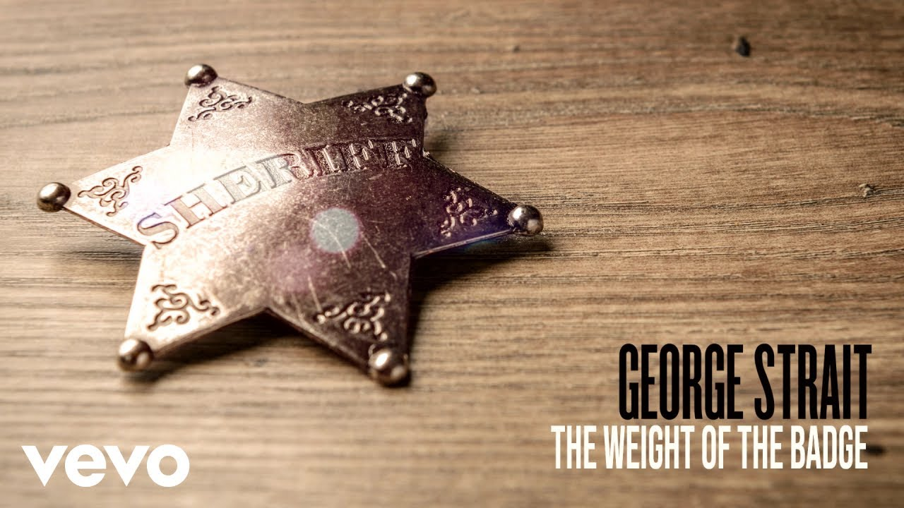 the weight of the badge, george strait