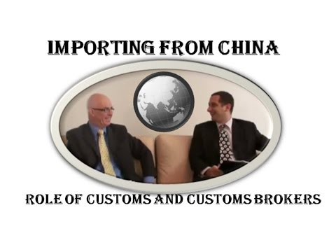 Importing from China Pt2/9 Role of Customs and Customs Brokers