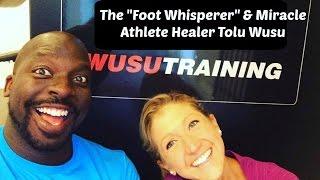 "The ""Foot Whisperer"" and Miracle Athlete Healer Tolu Wusu of Wusu Performance Coaching"