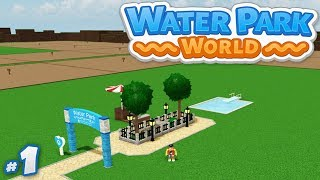 Water Park World #1 - BUILDING MY OWN PARK (Roblox Water Park World)