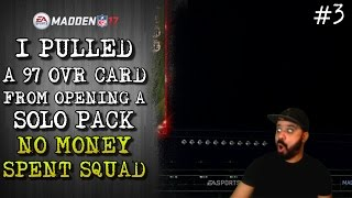 I PULLED A 97 OVR CARD FROM OPENING A SOLO PACK | No Money Spent Squad | 3 | Madden 17 Ultimate Team