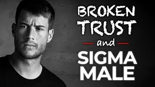 How Sigma Males Act When TRUST is BROKEN   Sigma Male Trust
