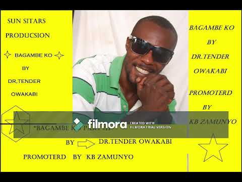 BAGAMBE KO BY DR TENDER OWAKABI part 1=0756 150 567 0785 721 350 dr tenderowakabi@gmail com