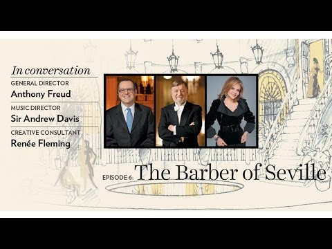 Anthony Freud, Sir Andrew Davis, and Renée Fleming preview Rossini's THE BARBER OF SEVILLE