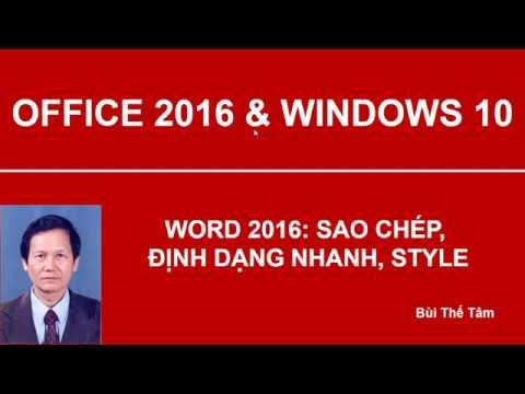Word 2016: Sao chép, định dạng nhanh, Style - Bài 3/21 - Bùi Thế Tâm