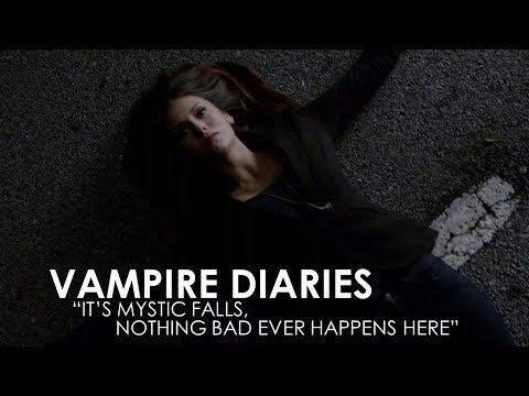 The Vampire Diaries - It's Mystic Falls, Nothing Bad Ever Happens Here [BFV]
