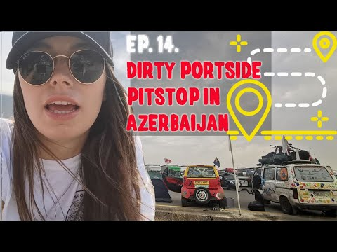 EP 14 | Journey to the Caspian sea + the MOST glamorous port side pitstop