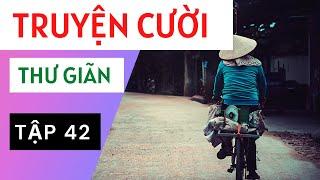 Truyện Cười Việt Nam Và Thế Giới Chọn Lọc P42 - Tuyển tập truyện cười hay nhất.
