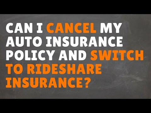 Can I Cancel My Auto Insurance Policy And Switch To Rideshare Insurance?