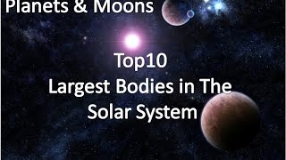 Top 10's Planets & Moons (Largest Bodies in the solar system) Part 1