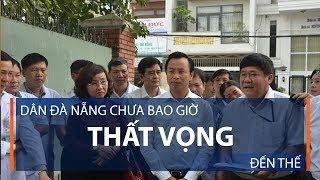 Dân Đà Nẵng chưa bao giờ thất vọng đến thế | VTC1