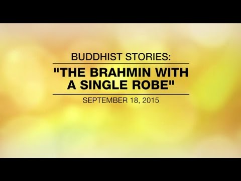 BUDDHIST STORIES: THE BRAHMIN WITH A SINGLE ROBE - Europe, Sep 18,2015