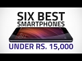 6 Best Smartphones You Can Buy Under Rs. 15,000