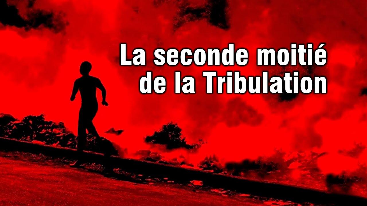 LA SECONDE MOITIÉ DE LA TRIBULATION