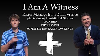 """Easter Service Part 5 Dr. Lawrence's Message: """"I Am A Witness"""""""