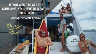 If you want to see the sunshine, you have to weather the storm - Lombok to Flores by boat