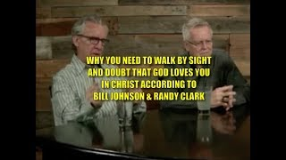 Why You Need to Walk by Sight and Doubt if God Loves You in Christ  -Bill Johnson and Randy Clark