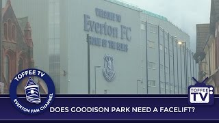 Does Goodison Park Need A Facelift?