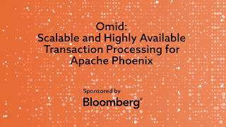 Omid: scalable and highly available transaction processing for Apache Phoenix