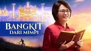 Film Rohani Kristen Terbaru | BANGKIT DARI MIMPI | Misteri Untuk Diangkat Ke Surga - Edisi Dubbing