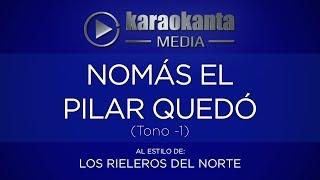 Karaokanta - Los Rieleros del Norte - Nomás el pilar quedó / ( Tono Menos 1 )