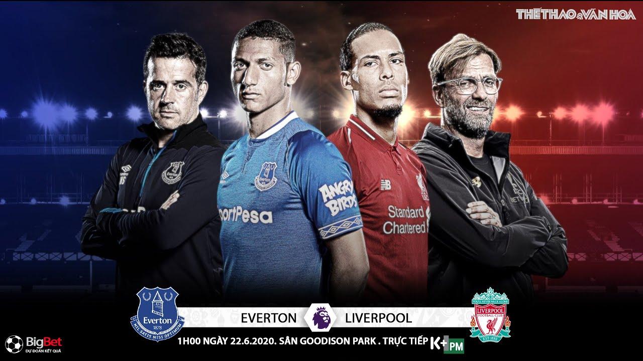 NHẬN ĐỊNH BÓNG ĐÁ Everton vs Liverpool (1h00 ngày 22/6 ...