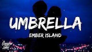 Umbrella - Ember Island (Lyrics) when the sun shines we'll shine together (tiktok)