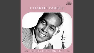 Charlie Parker Medley: Now's The Time / I Remember You / Confirmation / Chi Chi / The Song Is...